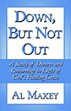 Al Maxey: Down, But Not Out: A Study of Divorce and Remarriage in Light of God's Healing Grace