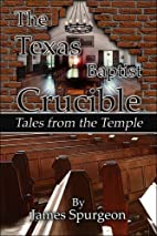 The Texas Baptist Crucible: Tales from the…