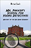 Cash, Anna: Mr. Parker's School for Young Detectives: Mystery of the Missing Egyptian Vase