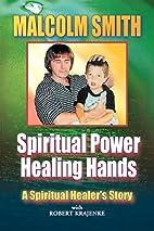 Spiritual Power, Healing Hands by Robert…