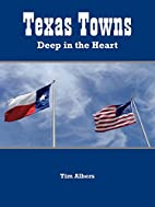 Texas Towns: Deep in the Heart by Tim Albers