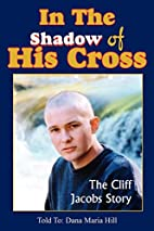 In The Shadow of His Cross: The Cliff Jacobs…