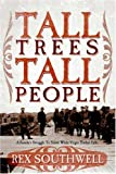 Southwell, Rex: Tall Trees, Tall People: A Family's Struggle To Stand While Virgin Timber Falls