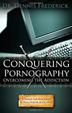 Conquering Pornography: Overcoming the…