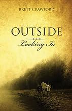 Outside Looking In by Brett Crawford