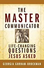 The Master Communicator: Life-Changing…