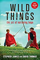 Wild Things: The Art of Nurturing Boys by…
