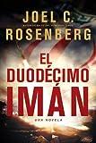 Rosenberg, Joel C.: El Duodécimo Imán (Spanish Edition)