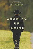 Growing Up Amish: A Memoir – tekijä: Ira…