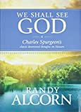 Spurgeon, Charles H.: We Shall See God: Charles Spurgeon's Classic Devotional Thoughts on Heaven