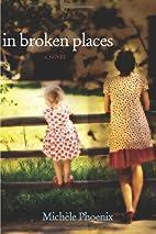 In Broken Places by Michele Phoenix