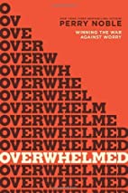 Overwhelmed: Winning the War against Worry…