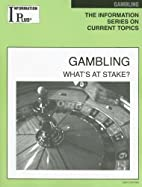 Gambling: What's at Stake? by Melissa J.…