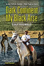 Dark Continent, My Black Arse by Sihle…