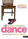 Angela Thomas: When Wallflowers Dance: Becoming a Woman of Righteous Confidence Study Guide