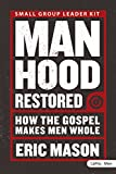 Eric Mason: Manhood Restored: How the Gospel Makes Men Whole (DVD Leader Kit)