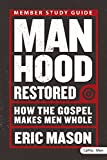Eric Mason: Manhood Restored: How the Gospel Makes Men Whole (Member Book)