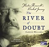 Candice Millard: The River of Doubt: Theodore Roosevelt's Darkest Journey