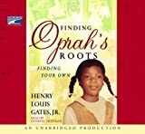 Henry Louis Gates: Finding Oprah's Roots: Finding Your Own
