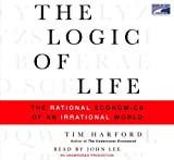 Tim Harford: The Logic of Life: The Rational Economics of an Irrational World (Unabridged on 7 CDs)