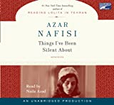 Azar Nafisi: Things I've Been Silent About (Unabridged on 11 CDs)