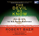 Baer, Robert: The Devil We Know: Dealing with the Iranian Superpower, Narrated By Ted Baker, 8 Cds [Complete & Unabridged Audio Work]