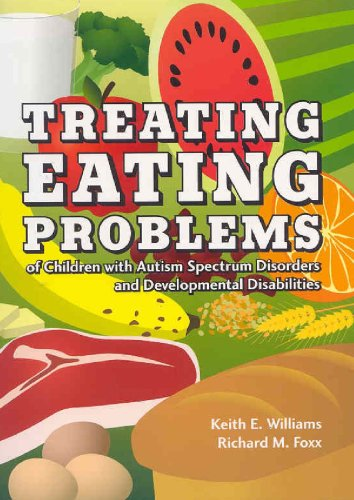 treating-eating-problems-of-children-w-autism-spectrum-disorders-and-developmental-disabilities-interventions-for-professionals-and-parents