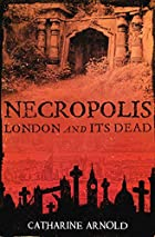 Necropolis: London and Its Dead by Catharine…