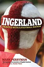 Ingerland: Travels with a Football Nation by…