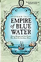 Empire of Blue Water: Henry Morgan and the…