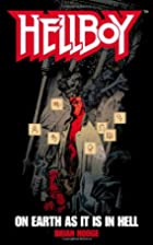 Hellboy: On Earth As It Is in Hell by Brian…