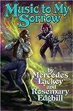 Lackey, Mercedes: Music to My Sorrow (Bedlam's Bard)