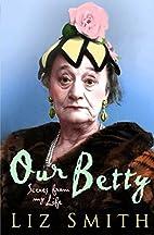 Our Betty by Liz Smith