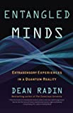 Radin, Dean: Entangled Minds: Extrasensory Experiences in a Quantum Reality