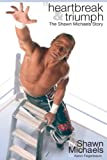 Feigenbaum, Aaron: Heartbreak &amp; Triumph: The Shawn Michaels Story
