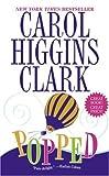 Clark, Carol Higgins: Popped (Regan Reilly Mysteries, No. 7)