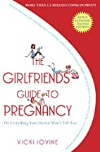 The Girlfriends' Guide to Pregnancy by Vicki…