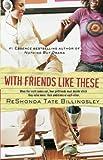 Billingsley, ReShonda Tate: With Friends Like These (Good Girlz)