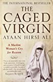 Ayaan Hirsi Ali: The Caged Virgin: A Muslim Woman's Cry for Reason