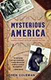 Coleman, Loren: Mysterious America: The Ultimate Guide to the Nation&#39;s Weirdest Wonders, Strangest Spots, and Creepiest Creatures