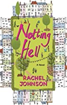 Notting Hell: A Novel by Rachel Johnson