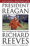 Reeves, Richard: President Reagan: The Triumph of Imagination
