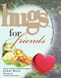 Weiss, Leann: Hugs for Friends: Stories, Sayings, And Scriptures to Encourage And Inspire