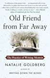 Goldberg, Natalie: Old Friend from Far Away: The Practice of Writing Memoir