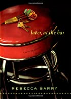 Later, at the Bar: A Novel in Stories by…