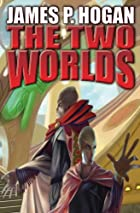 The Two Worlds by James P. Hogan