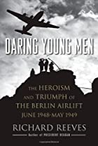 Daring Young Men: The Heroism and Triumph of&hellip;