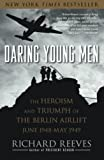 Reeves, Richard: Daring Young Men: The Heroism and Triumph of The Berlin Airlift-June 1948-May 1949