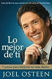 Osteen, Joel: Lo mejor de ti (Become a Better You): Siete pasos hacia la grandeza interior (Spanish Edition)