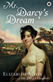 Aston, Elizabeth: Mr. Darcy's Dream: A Novel